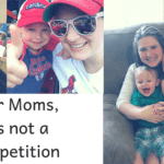Dear Moms, It's Not A Competition.