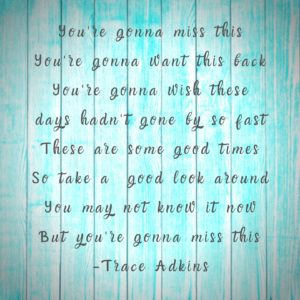 You're Gonna Miss This quote by Trace Adkins on distressed vintage background