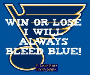 """a St. Louis Blues hockey logo with the quote, """"Win or lose, I will always bleed blue!"""""""