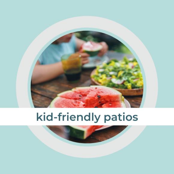 kid friendly patios