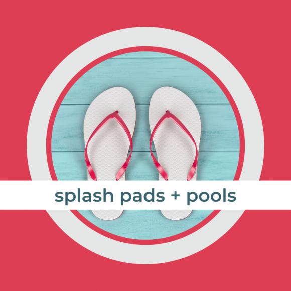 splash pads + pools