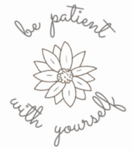 """a sketch of a flower encircled by the words, """"be patient with yourself"""""""